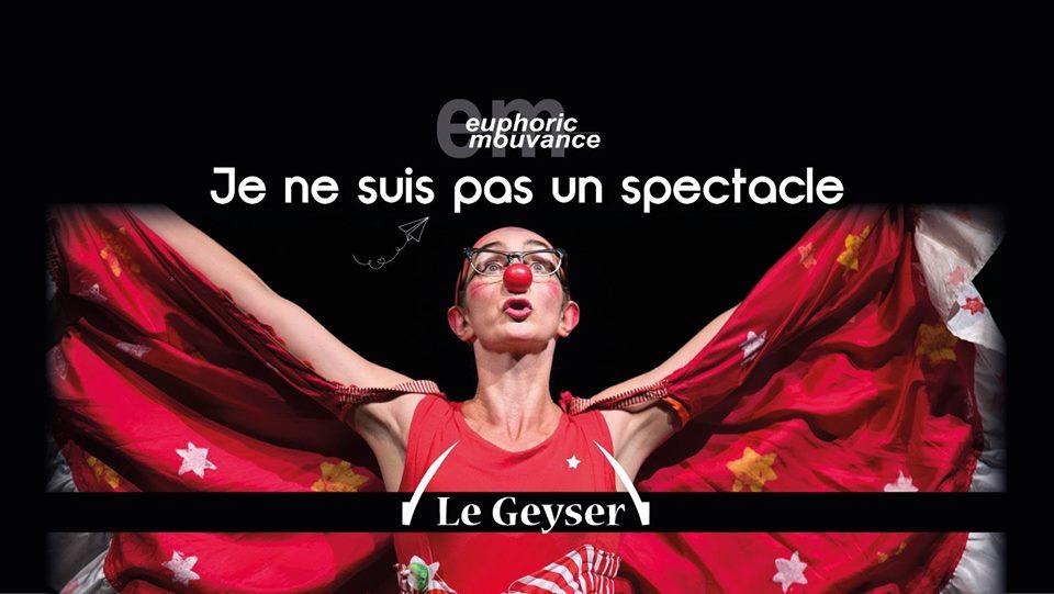 Je ne suis pas un spectacle- Les Nouveaux Nez & Cie – CLOWN –  5 Octobre 2019 – 20 h 30 – Au Geyser