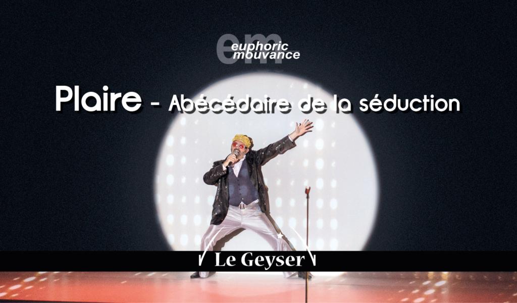 [Plaire] – Abécédaire de la séduction – Jérôme Rouger / la Martingale – 3 DEC 2019 – 20 H 30 – AU Geyser – A partir de 11 ans